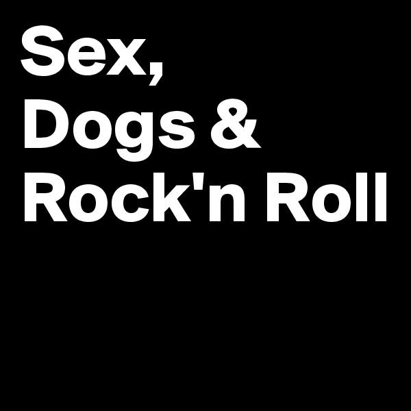 Sex,  Dogs & Rock'n Roll