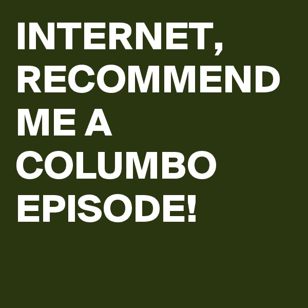 INTERNET, RECOMMEND ME A COLUMBO EPISODE!