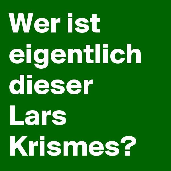 Wer ist eigentlich dieser Lars Krismes?