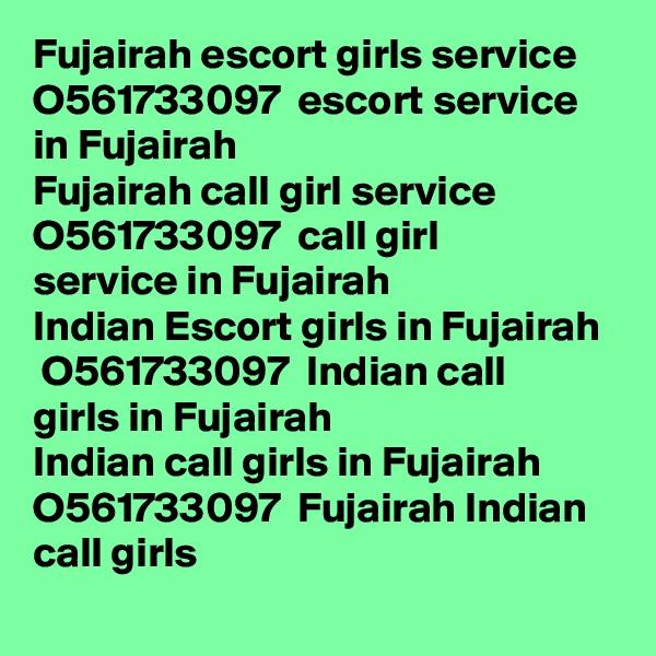 Fujairah escort girls service ? O561733097 ? escort service in Fujairah Fujairah call girl service ? O561733097 ? call girl service in Fujairah Indian Escort girls in Fujairah ? O561733097 ? Indian call girls in Fujairah Indian call girls in Fujairah ? O561733097 ? Fujairah Indian call girls