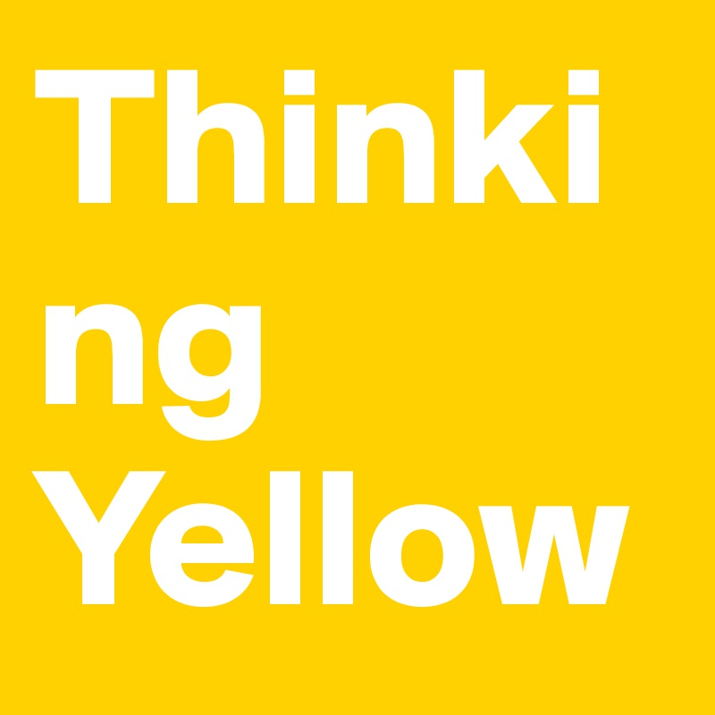 Thinking Yellow