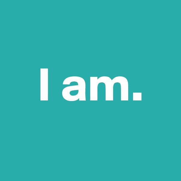 I am.