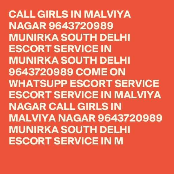 CALL GIRLS IN MALVIYA NAGAR 9643720989 MUNIRKA SOUTH DELHI ESCORT SERVICE IN MUNIRKA SOUTH DELHI 9643720989 COME ON WHATSUPP ESCORT SERVICE ESCORT SERVICE IN MALVIYA NAGAR CALL GIRLS IN MALVIYA NAGAR 9643720989 MUNIRKA SOUTH DELHI ESCORT SERVICE IN M