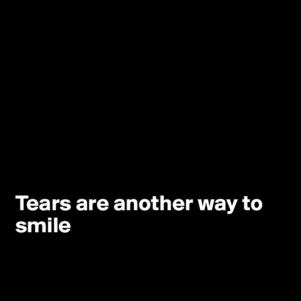 Tears are another way to smile