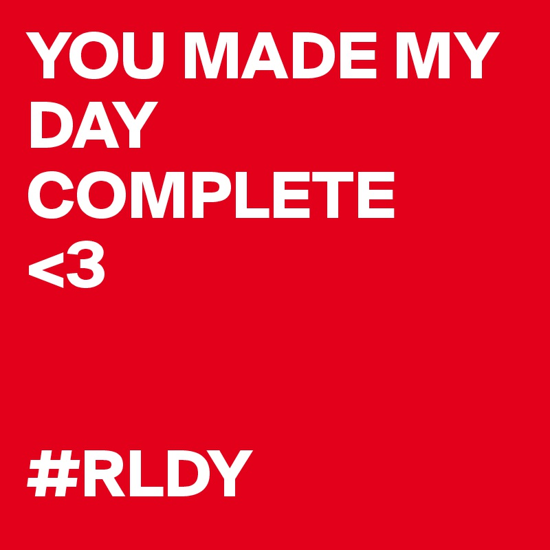 You Made My Day Complete 3 Rldy Post By Wishmaglaqui On Boldomatic
