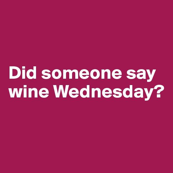 Did someone say wine Wednesday?