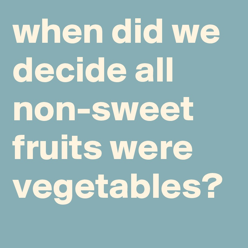 when did we decide all non-sweet fruits were vegetables?