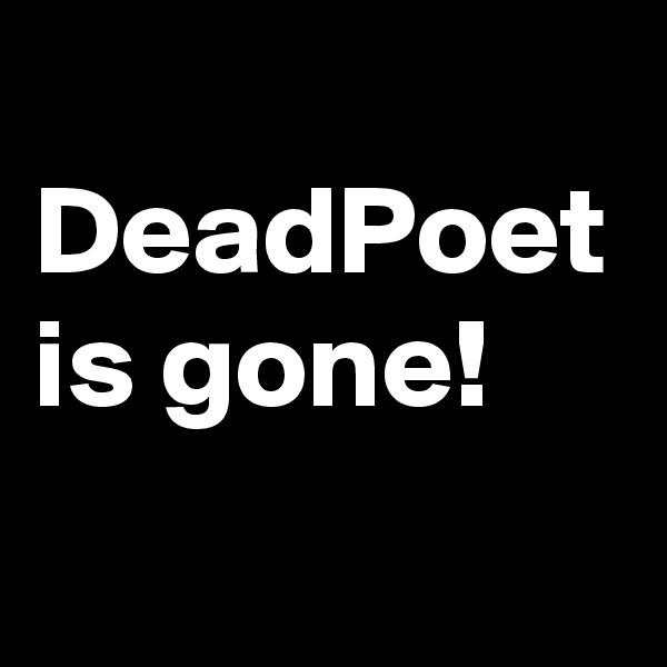 DeadPoet is gone!
