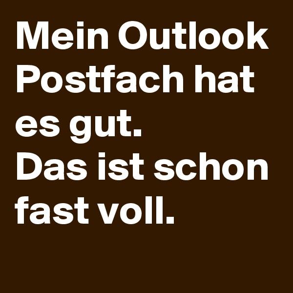 Mein Outlook Postfach hat es gut. Das ist schon fast voll.