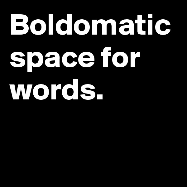 Boldomatic space for words.