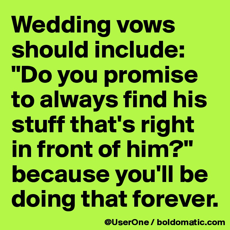 Wedding Vows Should Include Do You Promise To Always Find