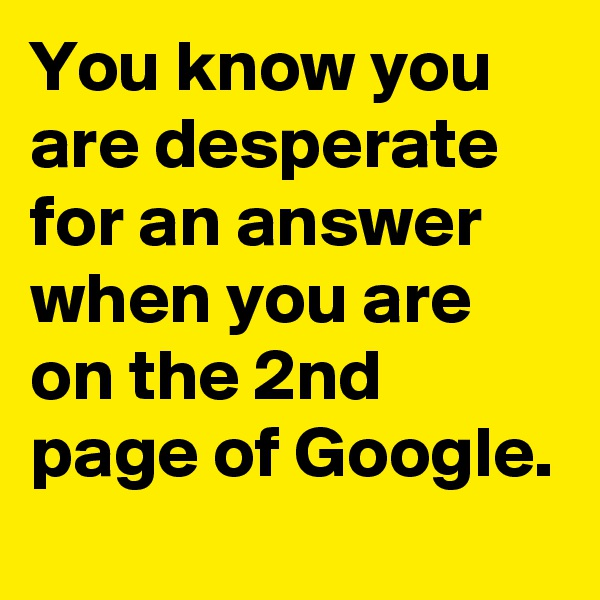 You know you are desperate for an answer when you are on the 2nd page of Google.