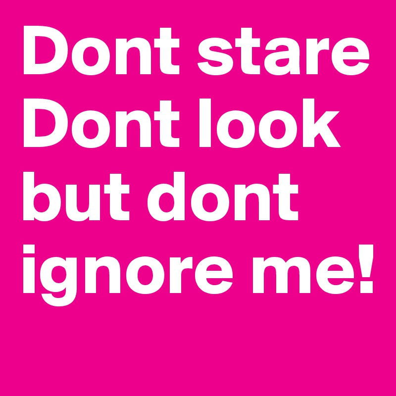 Dont stare Dont look but dont ignore me! - Post by frankylein on