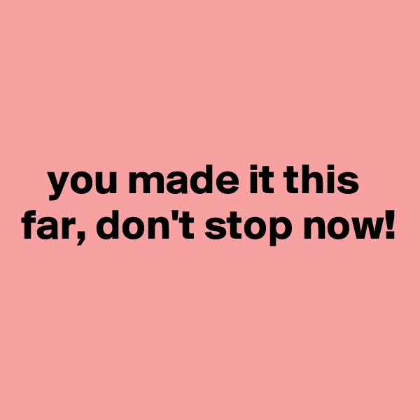 you made it this far, don't stop now!