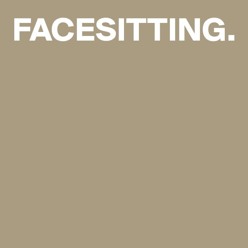 FACESITTING.