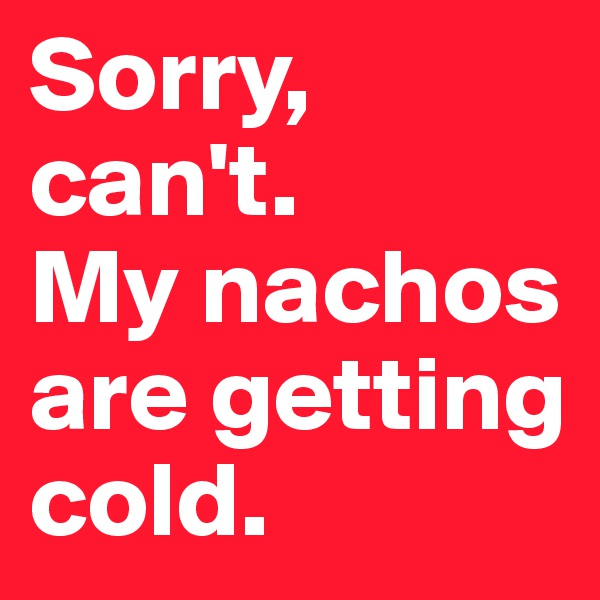 Sorry, can't.  My nachos are getting cold.
