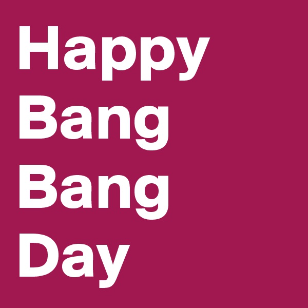 Happy Bang Bang Day