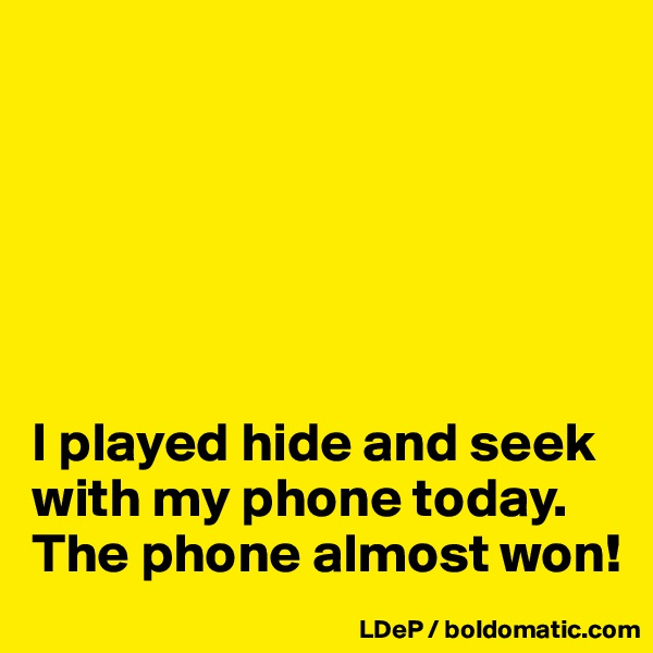 I played hide and seek with my phone today. The phone almost won!