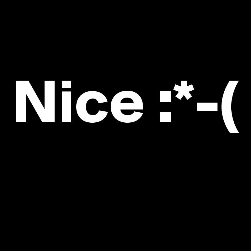 Nice :*-(