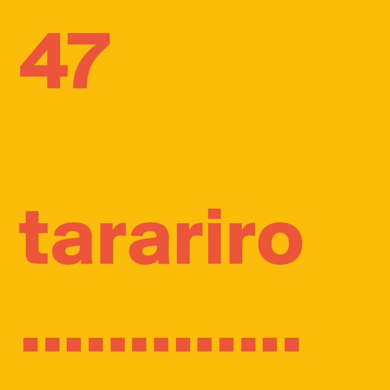 47  tarariro .............