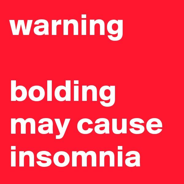 warning  bolding may cause insomnia