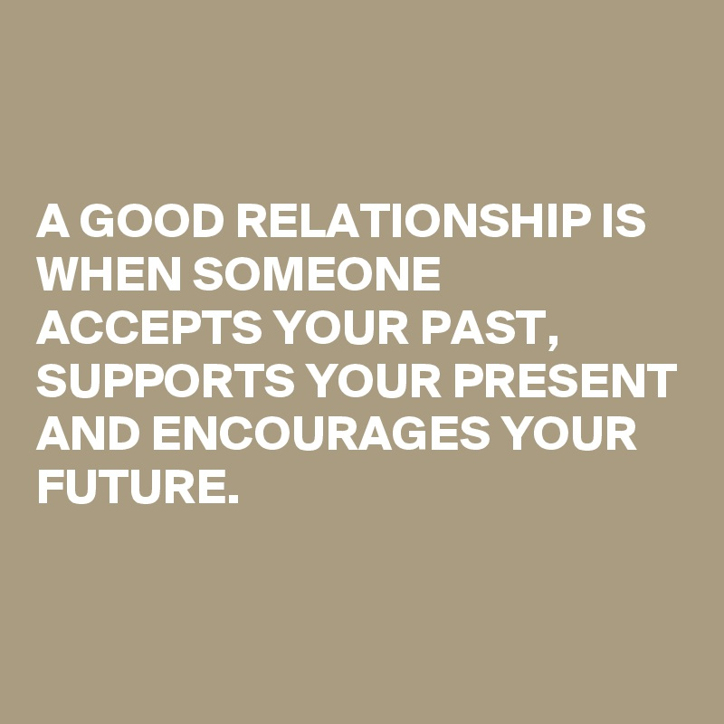 A good relationship is when