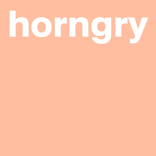 horngry