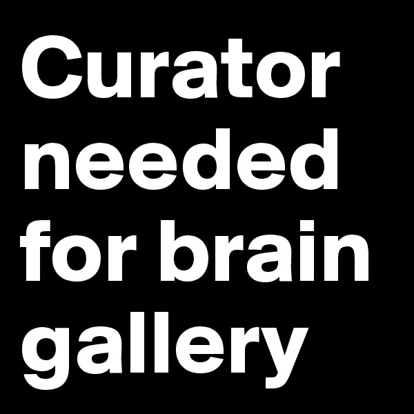 Curator needed for brain gallery