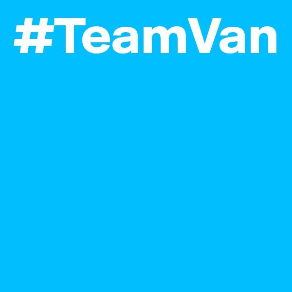#TeamVan