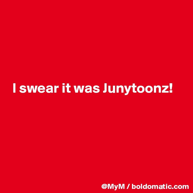 I swear it was Junytoonz!