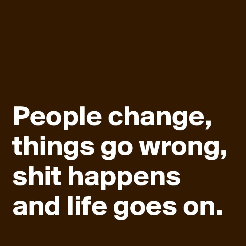 people change things go wrong