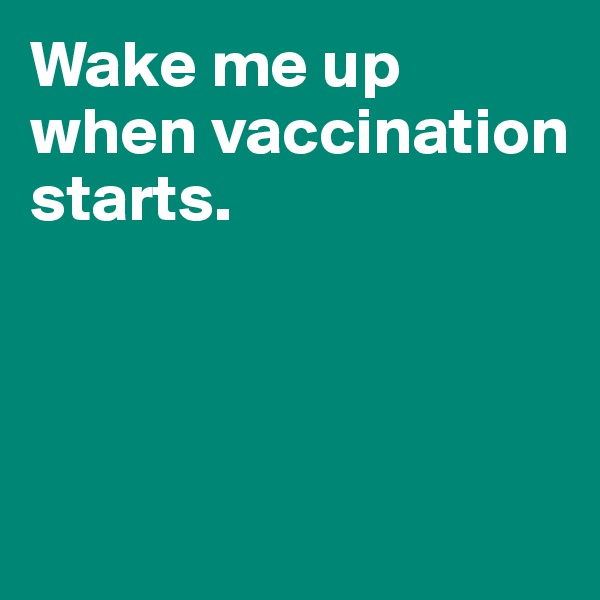 Wake me up when vaccination starts.