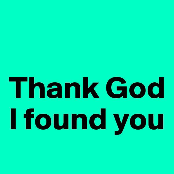 Thank God I found you