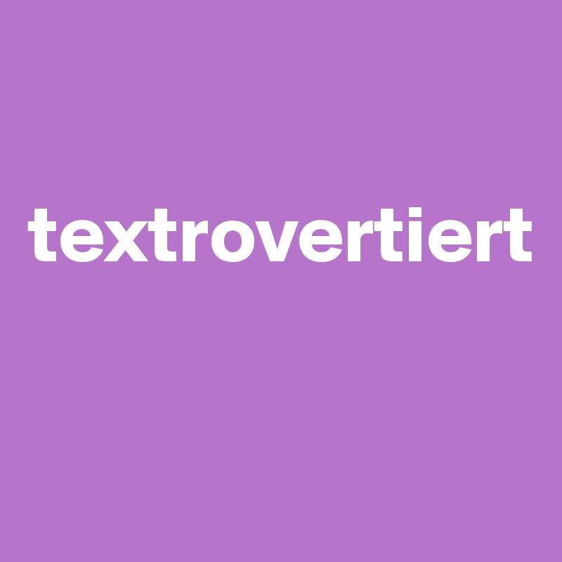 textrovertiert
