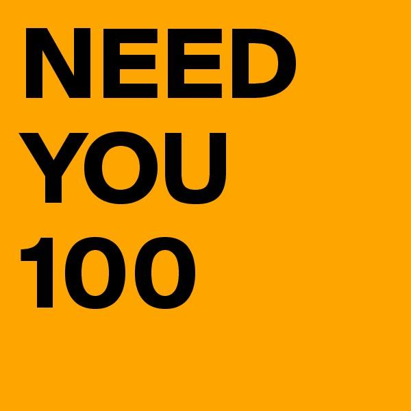 NEED YOU 100