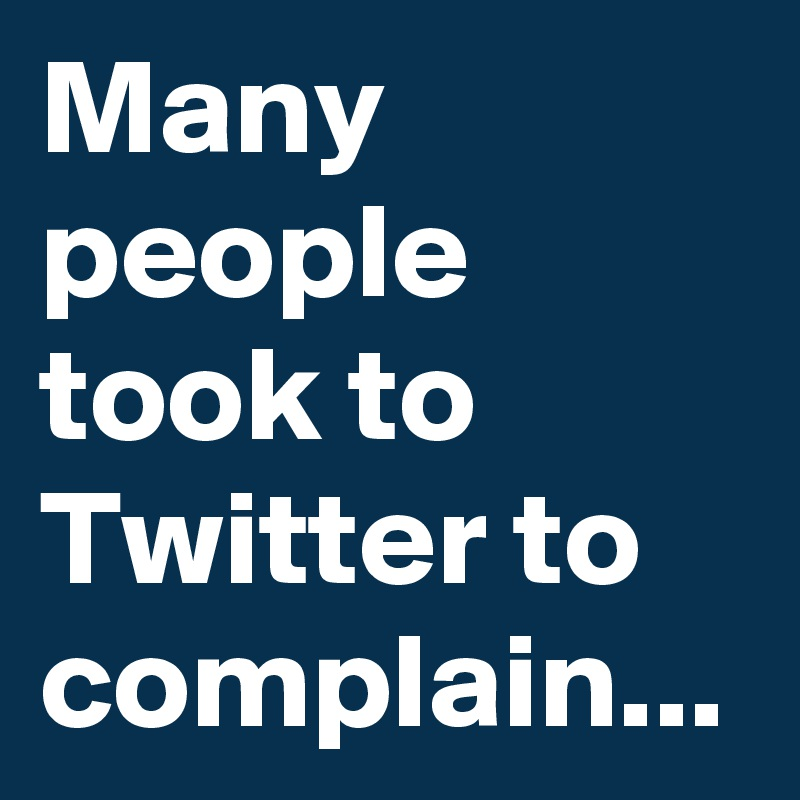 Many people took to Twitter to complain...