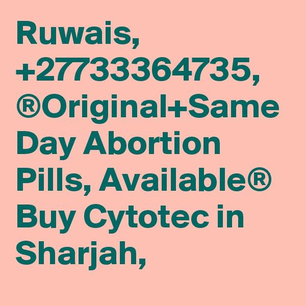 Ruwais, +27733364735, ®Original+Same Day Abortion Pills, Available® Buy Cytotec in Sharjah,