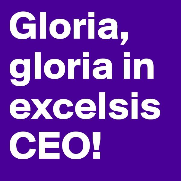 Gloria, gloria in excelsis CEO!