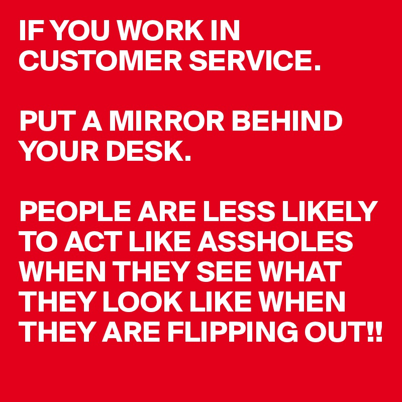 If You Work In Customer Service Put A Mirror Behind Your Desk