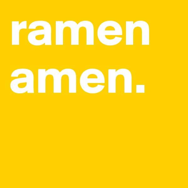 ramen amen.