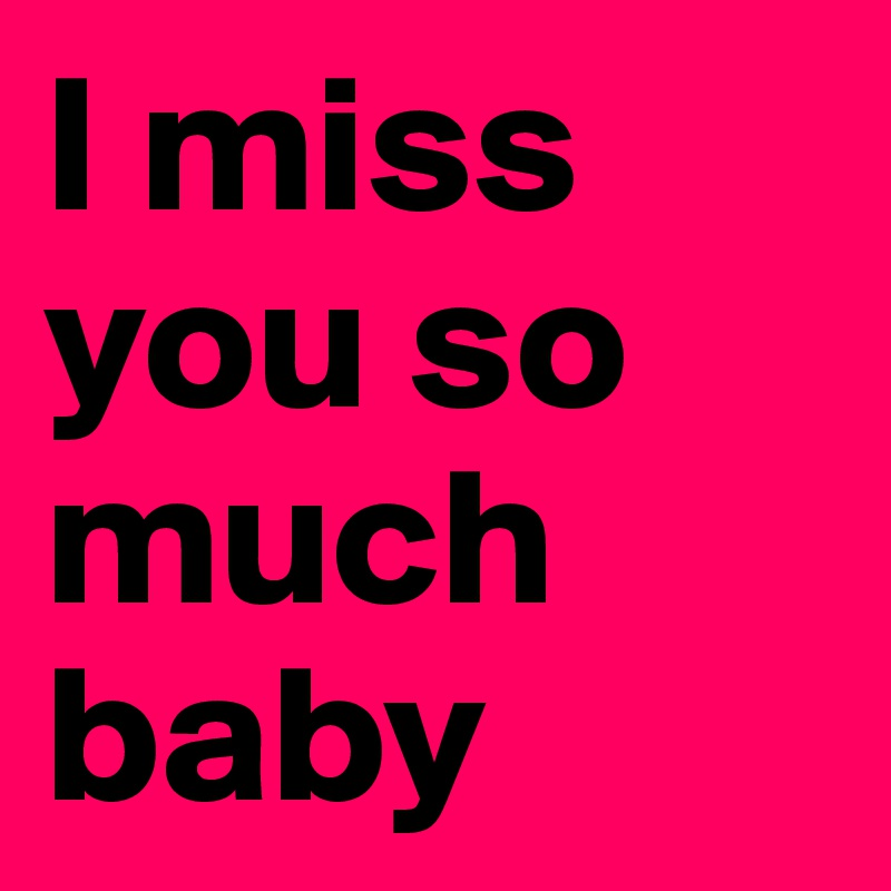 I Miss You So Much Baby Post By Sinyoofficial On Boldomatic