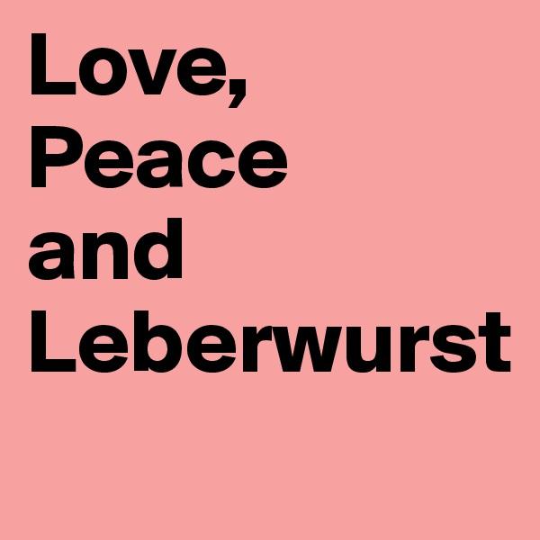 Love, Peace and Leberwurst