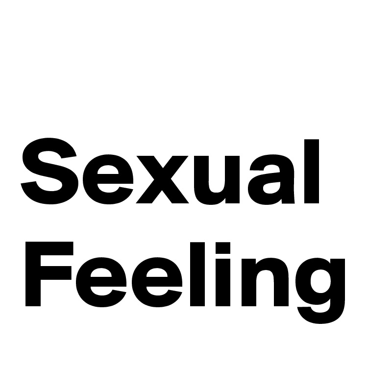 Sexual Feeling