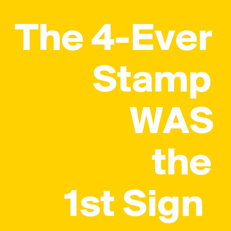 The 4-Ever Stamp WAS the 1st Sign