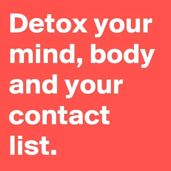Detox your mind, body and your contact list.