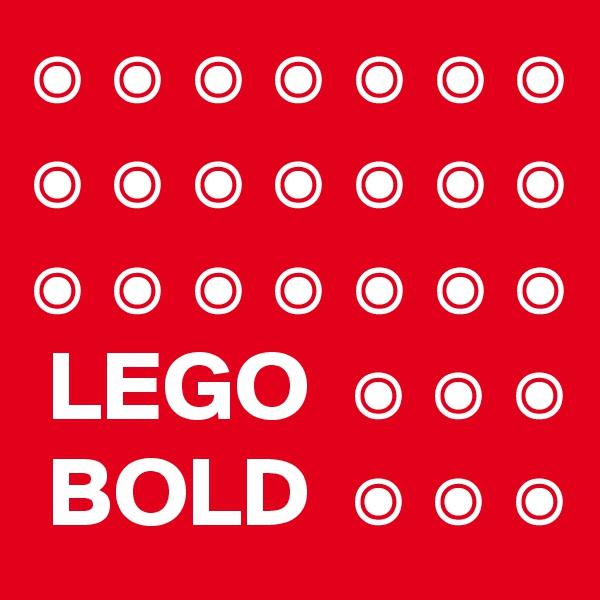 ? ? ? ? ? ? ? ? ? ? ? ? ? ? ? ? ? ? ? ? ?  LEGO  ? ? ?       BOLD  ? ? ?