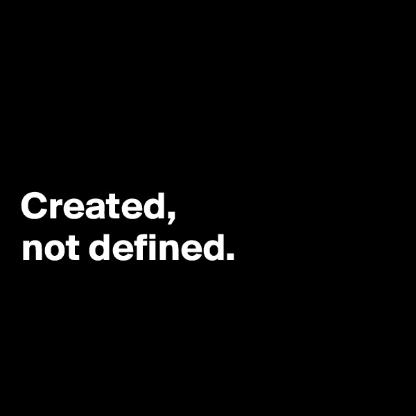 Created,  not defined.