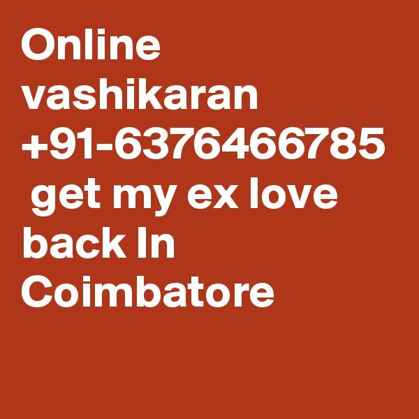 Online vashikaran +91-6376466785  get my ex love back In Coimbatore