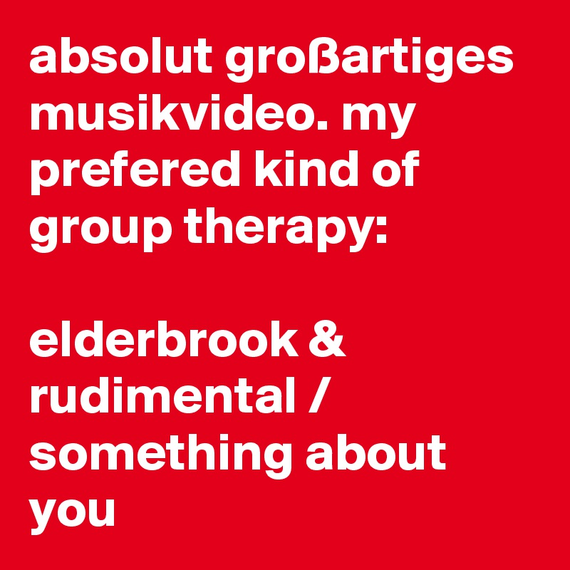 absolut großartiges musikvideo. my  prefered kind of group therapy:  elderbrook & rudimental / something about you