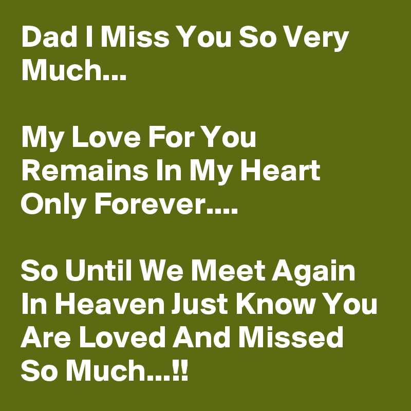 Dad I Miss You So Very Much My Love For You Remains In My Heart